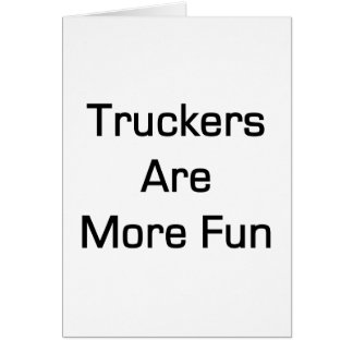 Truckers Are More Fun Stationery Note Card