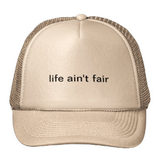 Trucker's hat with life ain't fair on it.