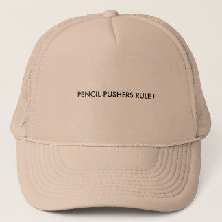 Trucker's hat with PENCIL PUSHERS RULE ! on it.