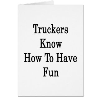 Truckers Know How To Have Fun Stationery Note Card