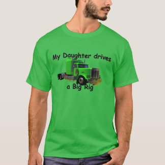 Truckers - My Daughter Drives a Big Rig T-Shirt
