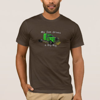 Truckers - My Son Drives a Big Rig T-Shirt