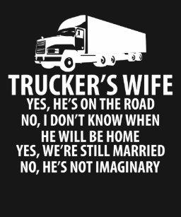 c8ce1ff2b Trucker's Wife He's Still on the Road Trucking T-Shirt