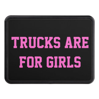 Trucks Are For Girls Any Text or Color Hitch Cover