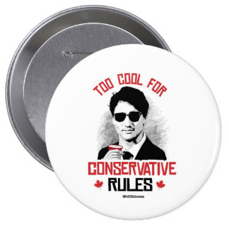 Trudeau - Too Cool for Conservative Rules -.png Pinback Button