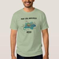 True Cell Biologist Inside (Eukaryote) T Shirts