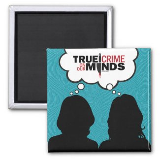 True Crime on Our Minds Magnet