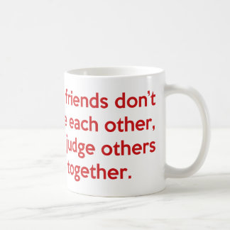 True Friends Don't Each Other, They Judge Others … Coffee Mug