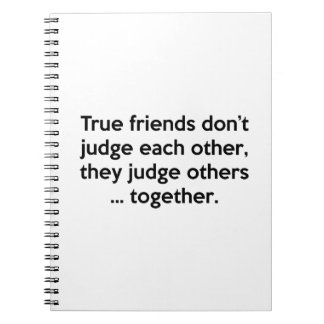 True Friends Don't Each Other, They Judge Others … Spiral Notebook