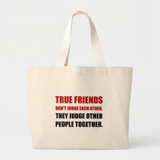 True Friends Judge Other People Large Tote Bag