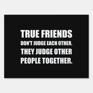 True Friends Judge Other People Sign
