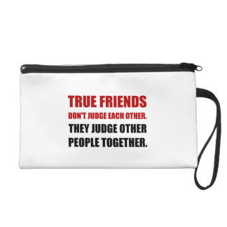 True Friends Judge Other People Wristlet Purse