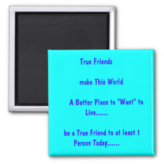 True Friends        make This World            ... 2 Inch Square Magnet
