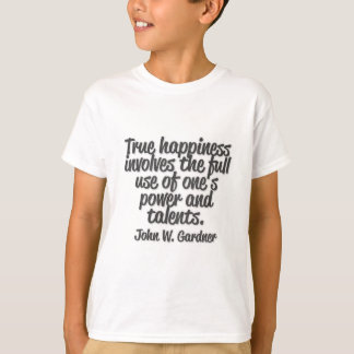 True happiness involves the full use of one's ... T-Shirt