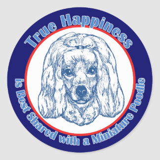 True Happiness with a Miniature Poodle Classic Round Sticker