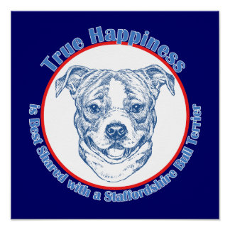 True Happiness with a Staffordshire Bull Terrier Poster