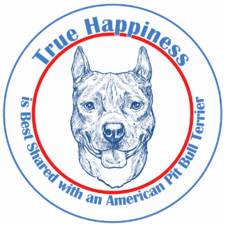 True Happiness with an American Pit Bull Terrier Acrylic Cut Out