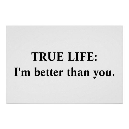 True Life: I'm better than you Posters