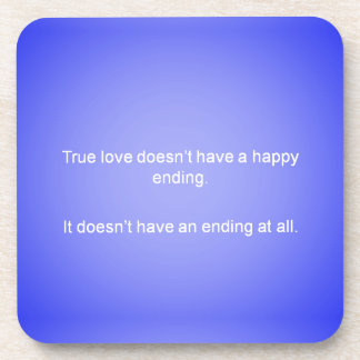TRUE LOVE DOESNT HAVE AN ENDING LOVE QUOTES RELATI COASTER
