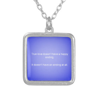 TRUE LOVE DOESNT HAVE AN ENDING LOVE QUOTES RELATI CUSTOM NECKLACE