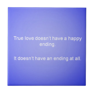 TRUE LOVE DOESNT HAVE AN ENDING LOVE QUOTES RELATI CERAMIC TILE