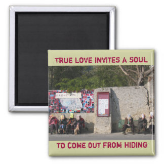True love invites a soul to come out from hiding 2 inch square magnet