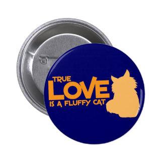 TRUE LOVE is a fluffy cat Pinback Button