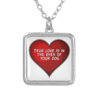 True Love is in the eyes of your Dog Silver Plated Necklace