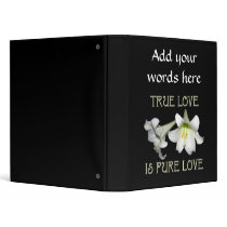 True Love is Pure Love (White Easter Lilies) 3 Ring Binder