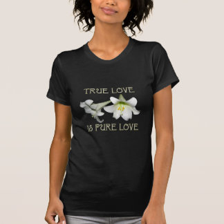 True Love is Pure Love (White Easter Lilies) T-Shirt
