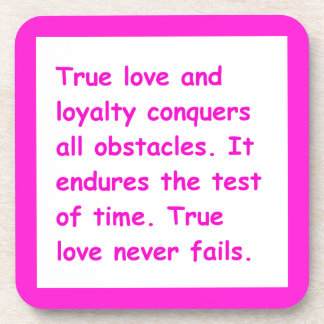 TRUE LOVE LOYALTY CONQUERS ALL OBSTACLES STANDS TH COASTERS
