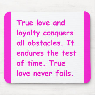 TRUE LOVE LOYALTY CONQUERS ALL OBSTACLES STANDS TH MOUSE PAD