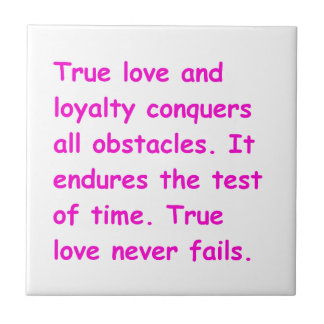 TRUE LOVE LOYALTY CONQUERS ALL OBSTACLES STANDS TH TILES