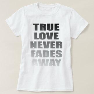True Love Never Fades Away Tee Shirt