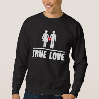 True Love Traditional Marriage Pull Over Sweatshirt