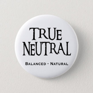 """True Neutral"" Pinback Button"