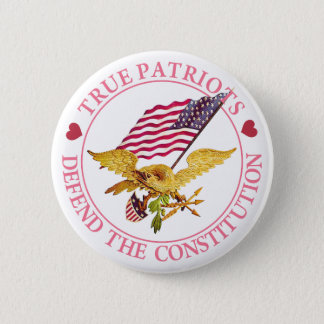 TRUE PATRIOTS DEFEND THE CONSTITUTION PINBACK BUTTON