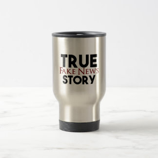 True Story Fake News Travel Mug