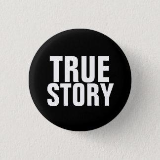 True Story Pinback Button