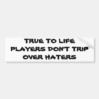 True to Life Players Don't Trip Over Haters Bumper Sticker