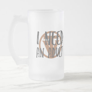 TrueVanguard Beer Mug - I need an adult!