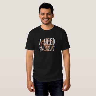 TrueVanguard - I need an Adult! T-shirt