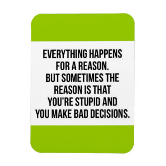 TRUISMS EVERYTHING HAPPENS FOR A REASON SOMETIMES MAGNET