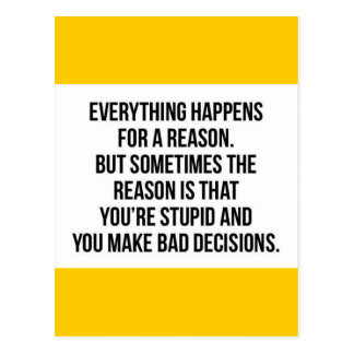 TRUISMS EVERYTHING HAPPENS FOR A REASON SOMETIMES POSTCARD