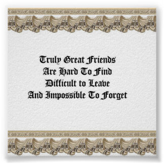 Truly Great Friends Posters
