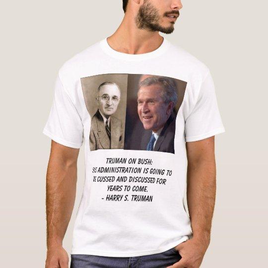 truman, Bush, George W, Truman on Bush:This adm... T-Shirt