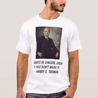 Truman, Harry, Always be sincere, even if you d... T-Shirt
