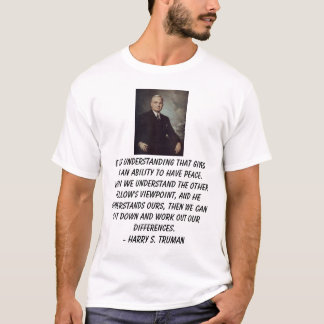 Truman, Harry, It is understanding that gives u... T-Shirt