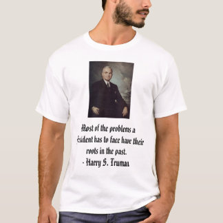 Truman, Harry, Most of the problems a President... T-Shirt