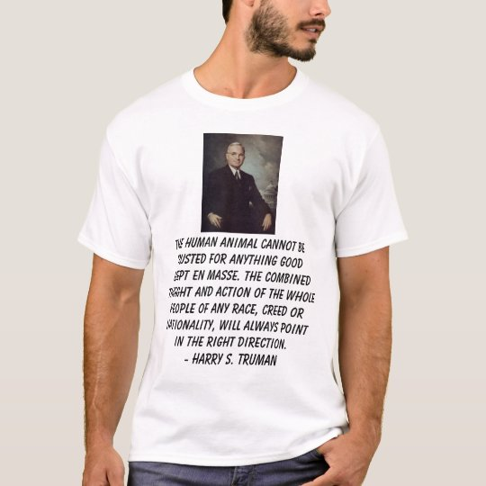Truman, Harry, The human animal cannot be trust... T-Shirt
